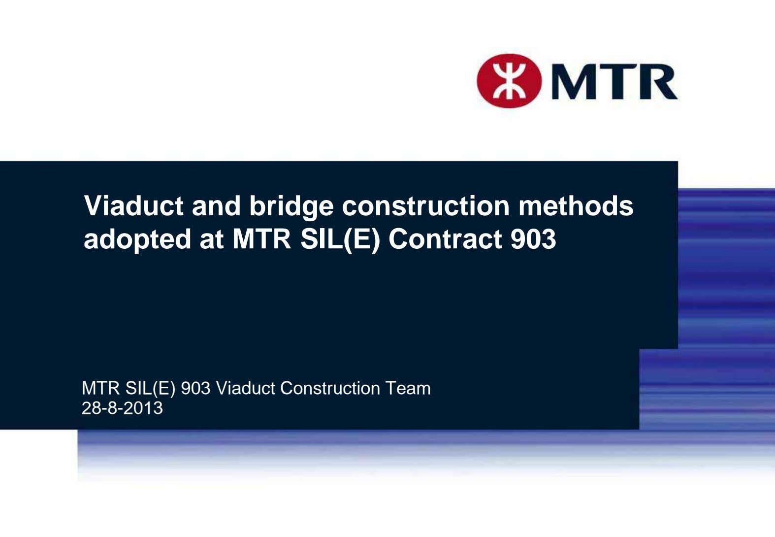 Viaduct and bridge construction methods adopted at MTR SIL(E) Contract 903 MTR SIL(E) 903 Viaduct