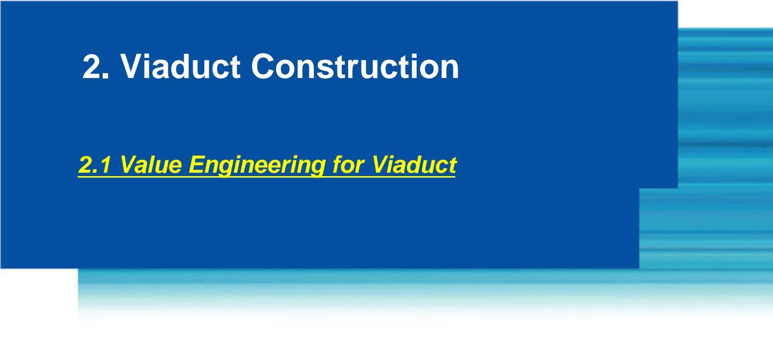 2. Viaduct Construction 2.1 Value Engineering for Viaduct