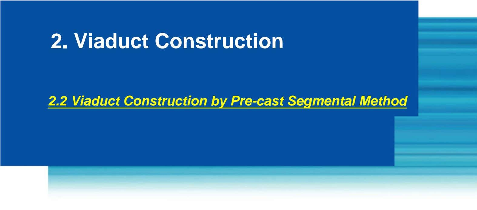 2. Viaduct Construction 2.2 Viaduct Construction by Pre-cast Segmental Method
