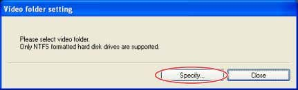 formatted hard disk, the following dialog appears. Click [Specify] and select a folder on a NTFS