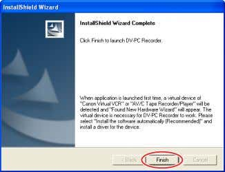 Installing the Software 5. Click [Finish]. • Installation is complete and DV-PC Recorder starts automatically. •