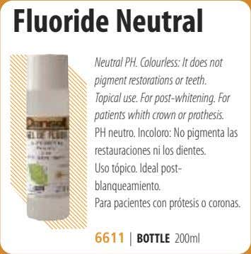 Fluoride Neutral Neutral PH. Colourless: It does not pigment restorations or teeth. Topical use. For