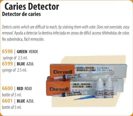 Caries Detector Detector de caries Detects caries which are difficult to reach, by staining them