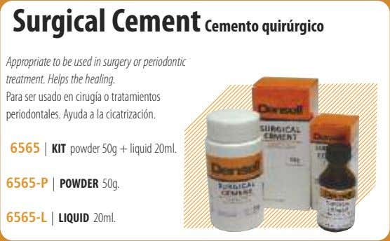 Surgical Cement Cemento quirúrgico Appropriate to be used in surgery or periodontic treatment. Helps the