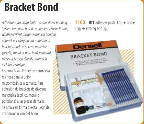 Bracket Bond Adhesive is an orthodontic no-mix direct bonding. System two resin based components Paste-Primer,