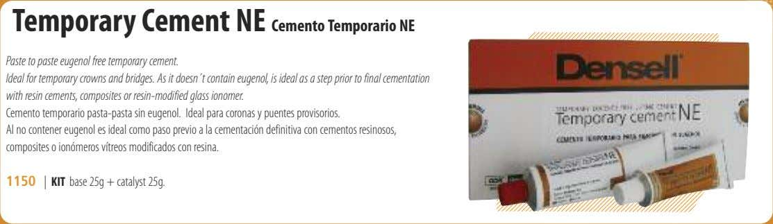 Temporary Cement NE Cemento Temporario NE Paste to paste eugenol free temporary cement. Ideal for