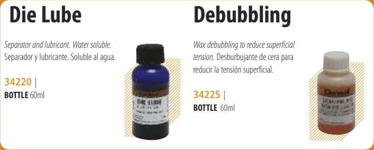 Die Lube Debubbling Separator and lubricant. Water soluble. Separador y lubricante. Soluble al agua. Wax