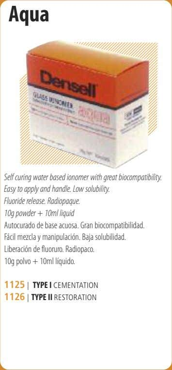 Aqua Self curing water based ionomer with great biocompatibility. Easy to apply and handle. Low