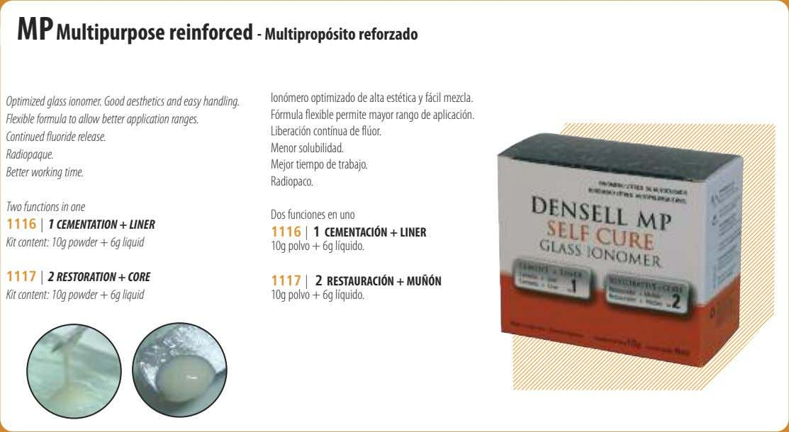 MP Multipurpose reinforced - Multipropósito reforzado Optimized glass ionomer. Good aesthetics and easy handling.