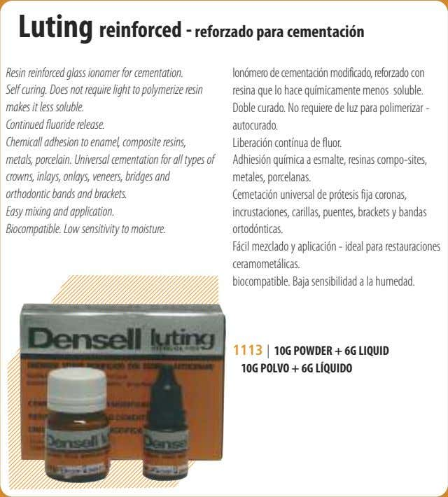 Luting reinforced - reforzado para cementación Resin reinforced glass ionomer for cementation. Self curing. Does