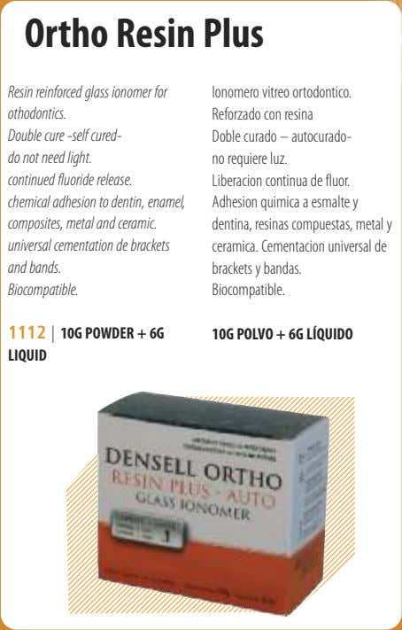 Ortho Resin Plus Resin reinforced glass ionomer for othodontics. Double cure -self cured- do not