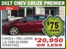 2017 CHEV CRUZE PREMIER 14 K $ 75 /WEEK 8 WHEELS + TIRES, LEATHER 1.4L