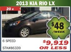 2013 KIA RIO LX 20 K $ 48 /WEEK 6 SPEED $ 9,919 STK#86339 OR