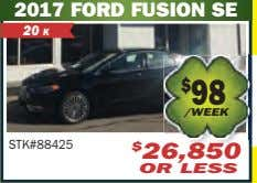 2017 FORD FUSION SE 20 K $ 98 /WEEK STK#88425 $ 26,850 OR LESS