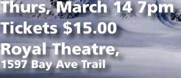 Thurs, March 14 7pm Tickets $15.00 Royal Theatre, 1597 Bay Ave Trail