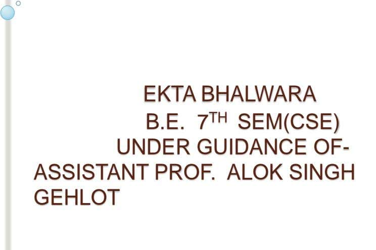 EKTA BHALWARA B.E. 7 TH SEM(CSE) UNDER GUIDANCE OF- ASSISTANT PROF. ALOK SINGH GEHLOT
