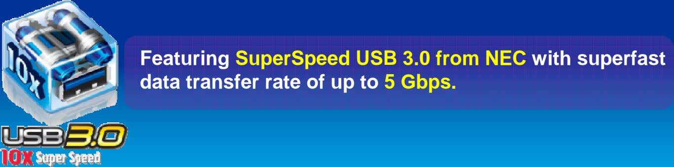 Featuring SuperSpeed USB 3.0 from NEC with superfast data transfer rate of up to 5
