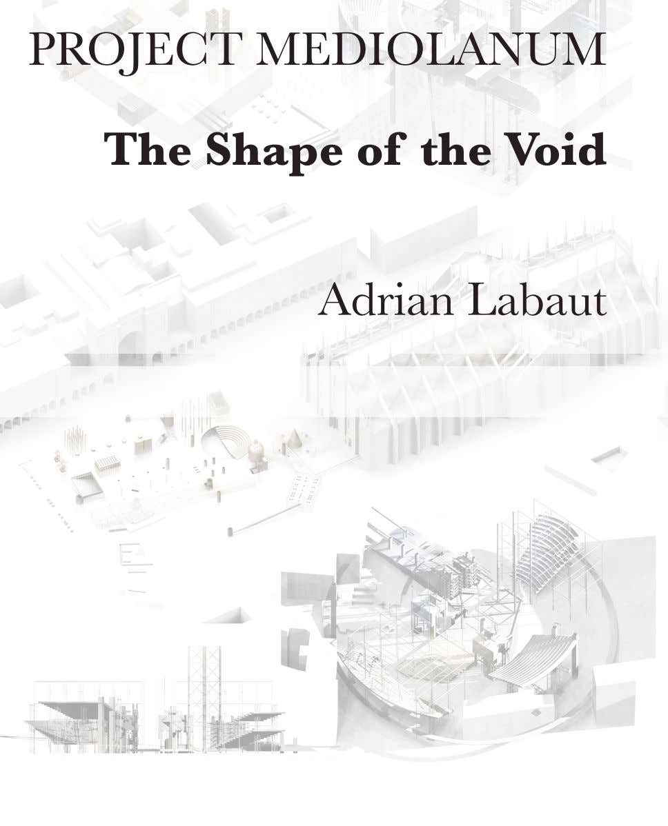 PROJECT MEDIOLANUM The Shape of the Void Adrian Labaut