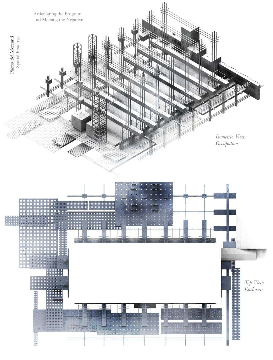 Articulating the Program and Massing the Negative Isometric View Occupation Top View Enclosure Piazza dei