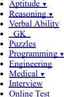 Aptitude▼ Reasoning▼ VerbalAbility GK Puzzles Programming▼ Engineering Medical▼ Interview OnlineTest