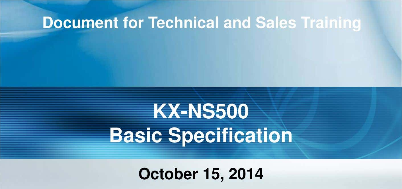 Document for Technical and Sales Training KX-NS500 Basic Specification October 15, 2014