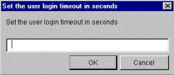 Timeout from the Set menu. 2. A dialog box appears: 3. Enter the number of seconds