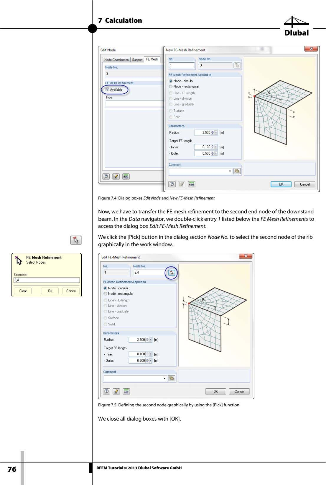 7 Calculation Dlubal Figure 7.4: Dialog boxes Edit Node and New FE-Mesh Refinement Now, we