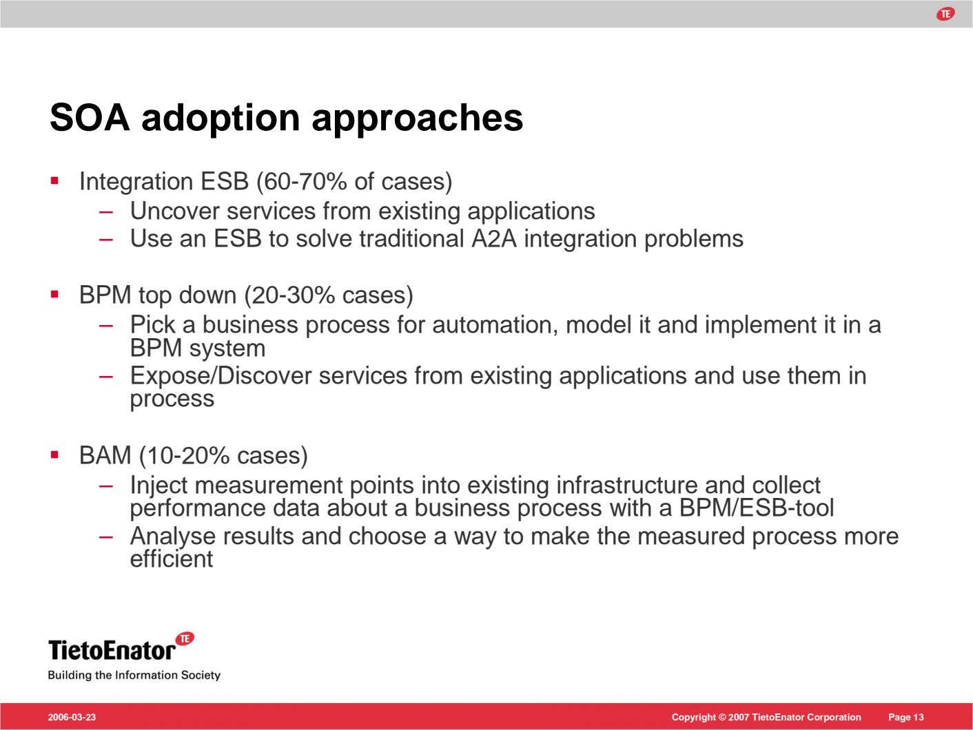 SOA adoption approaches Integration ESB (60-70% of cases) – Uncover services from existing applications –