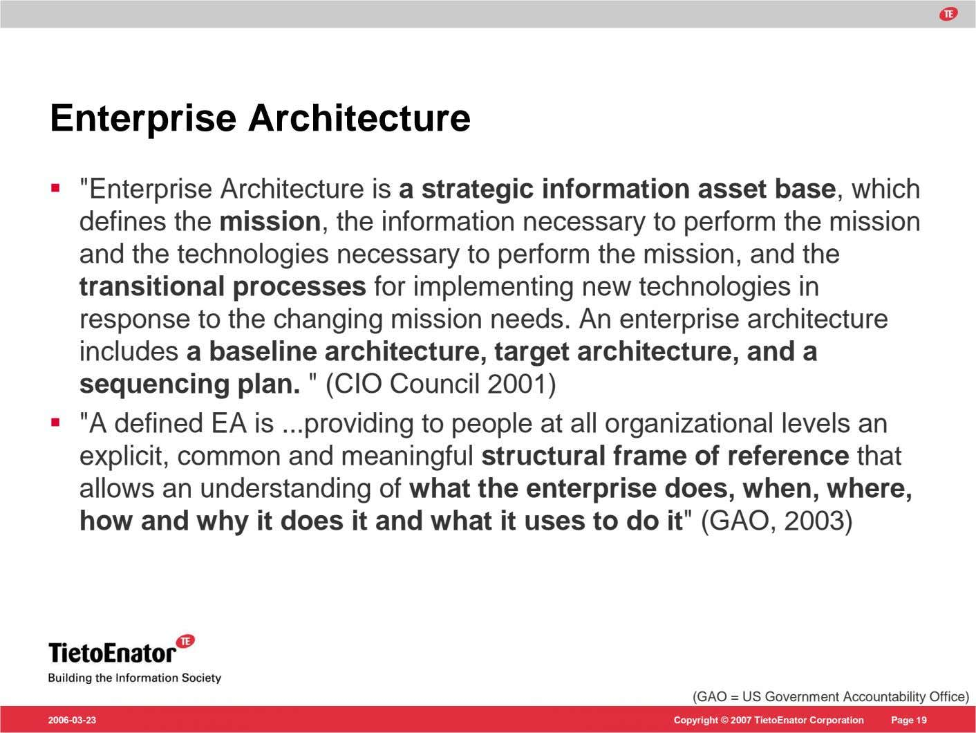 "Enterprise Architecture ""Enterprise Architecture is a strategic information asset base, which defines the mission,"