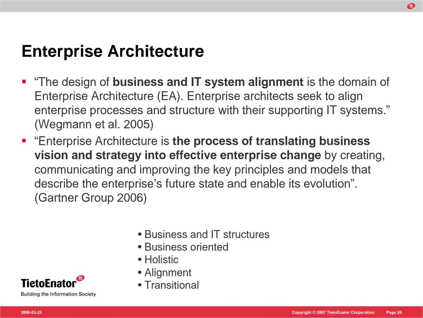 "Enterprise Architecture ""The design of business and IT system alignment is the domain of Enterprise"
