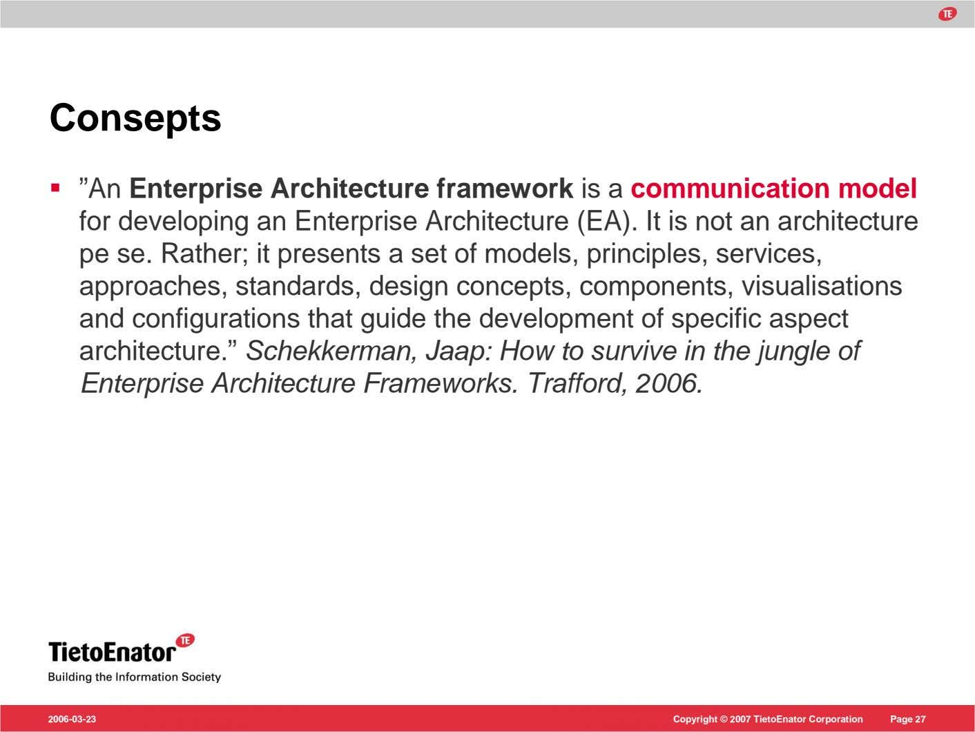 "Consepts ""An Enterprise Architecture framework is a communication model for developing an Enterprise Architecture"