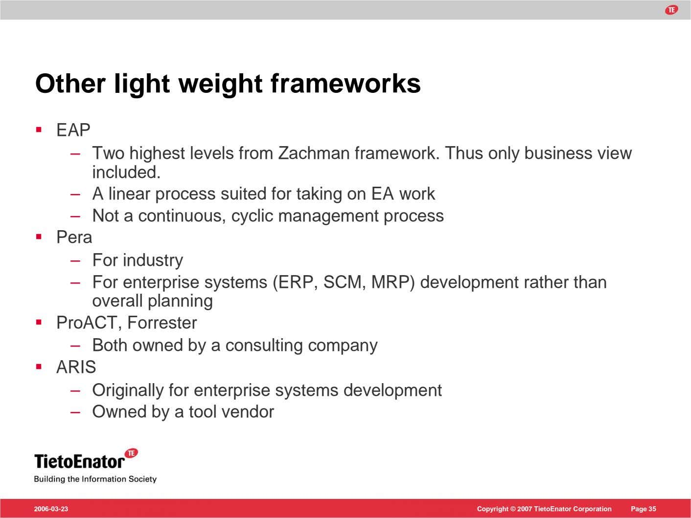 Other light weight frameworks EAP – Two highest levels from Zachman framework. Thus only business