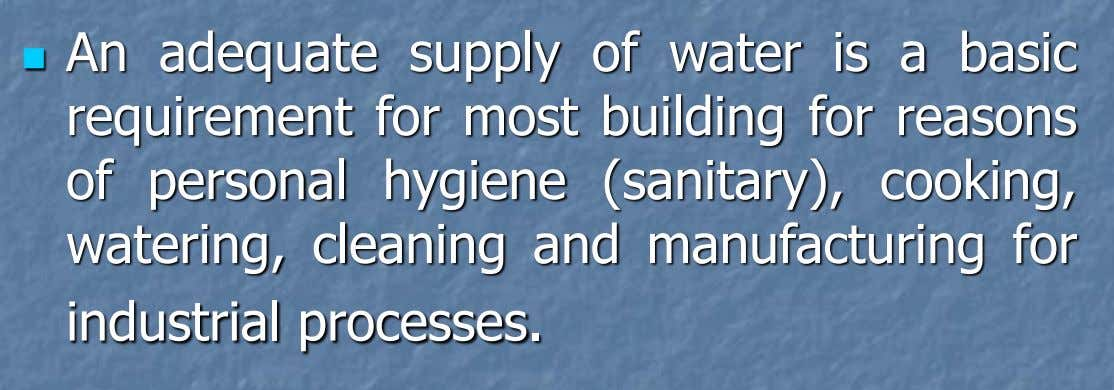  An adequate supply of water is a basic requirement for most building for reasons of