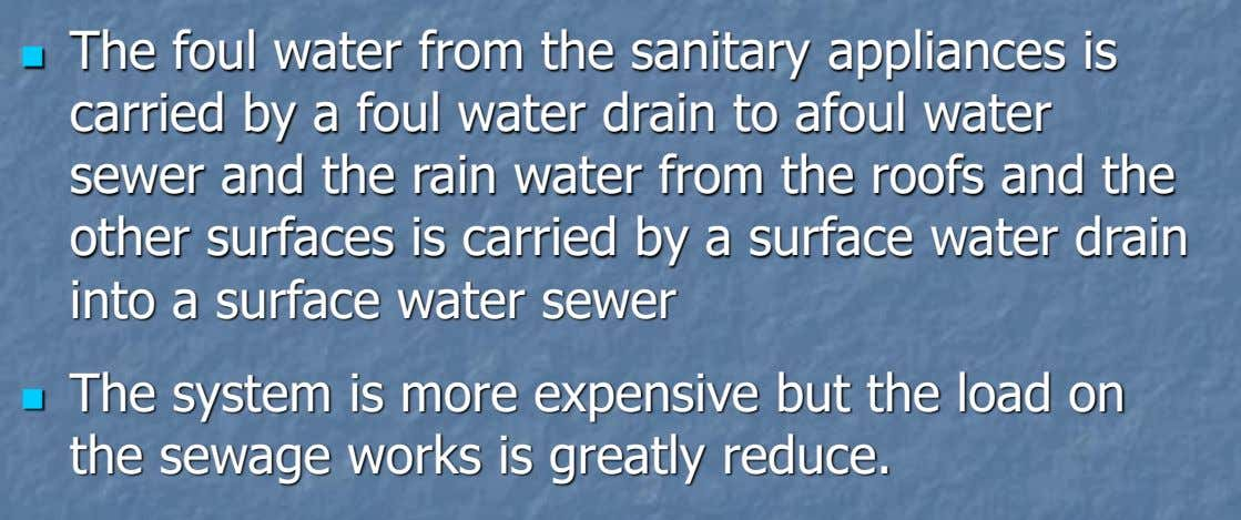  The foul water from the sanitary appliances is carried by a foul water drain to