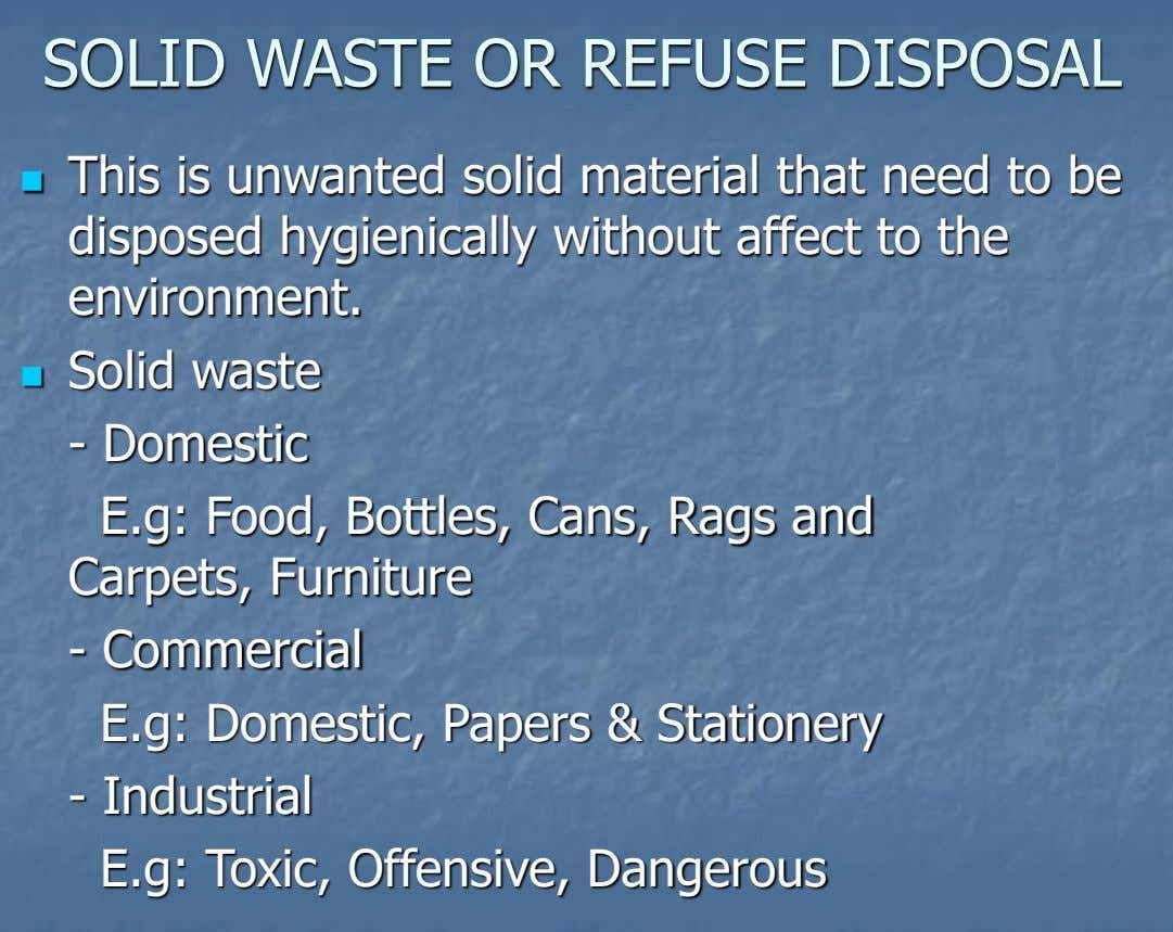 SOLID WASTE OR REFUSE DISPOSAL  This is unwanted solid material that need to be disposed