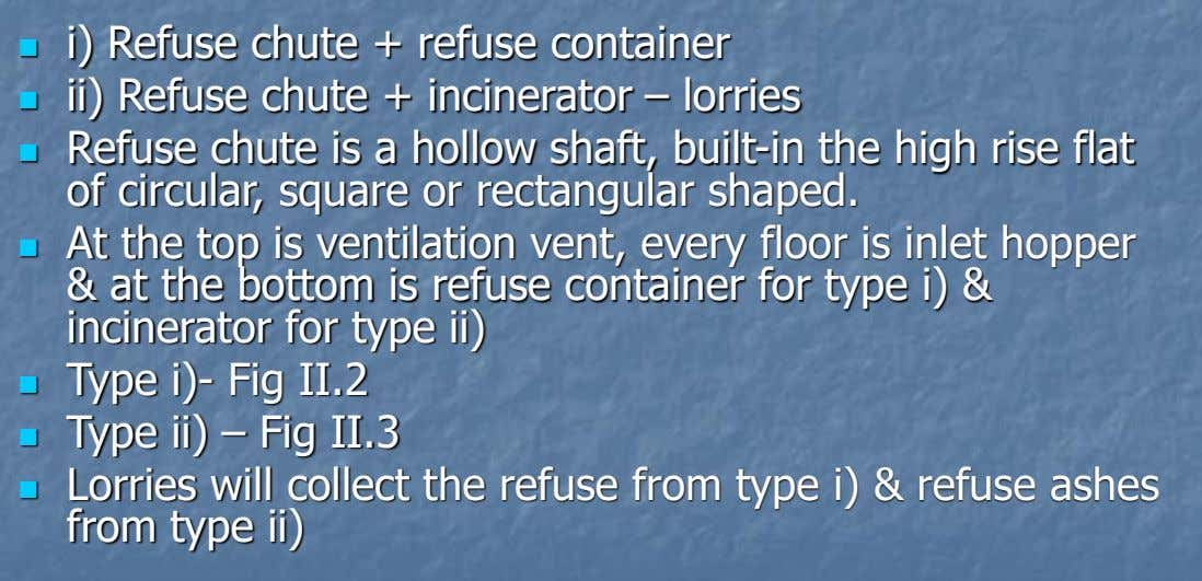i) Refuse chute + refuse container  ii) Refuse chute + incinerator – lorries  