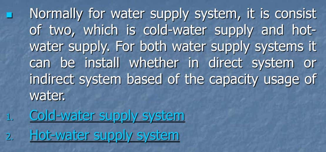  Normally for water supply system, it is consist of two, which is cold-water supply and