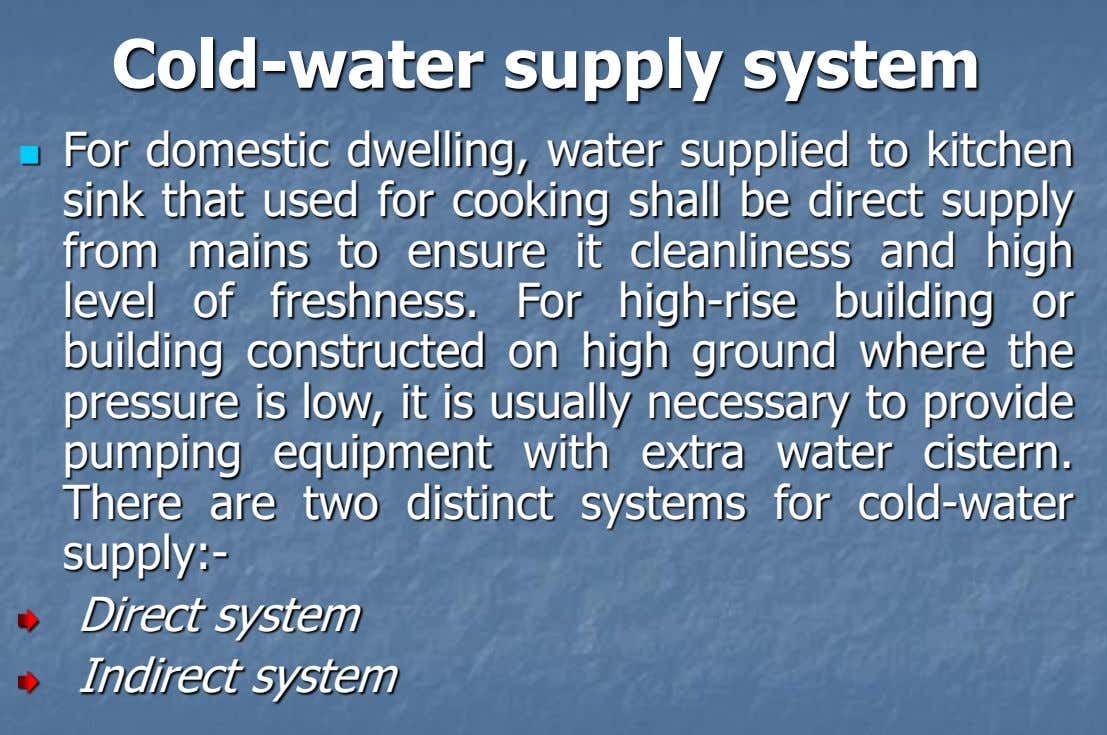Cold-water supply system For domestic dwelling, water supplied to kitchen  sink that used for cooking