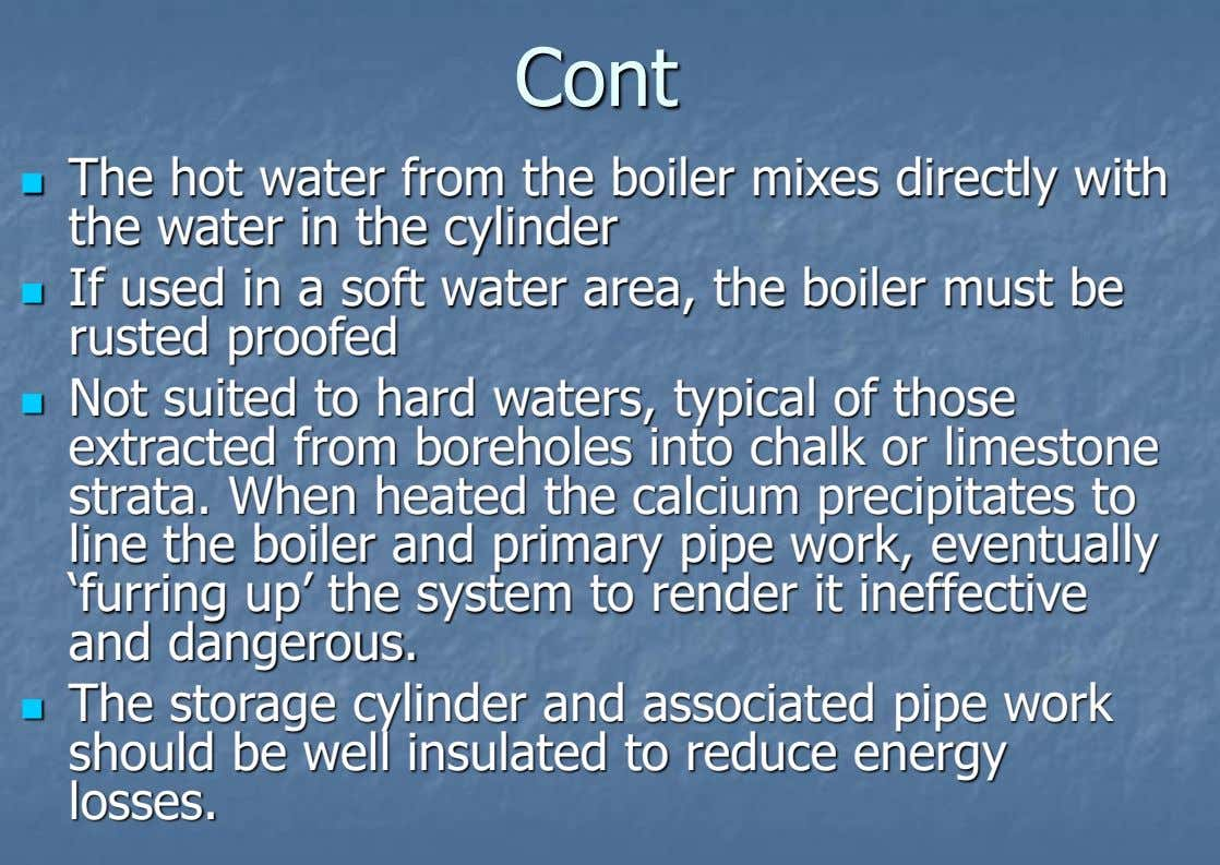 Cont The hot water from the boiler mixes directly with  the water in the cylinder