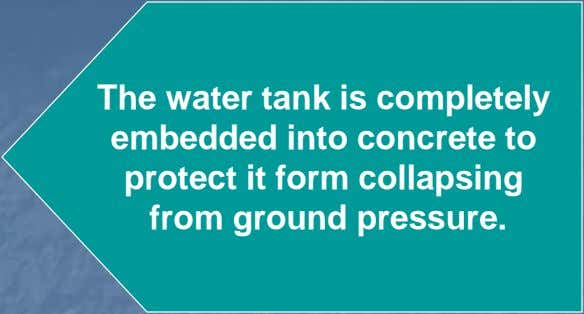 The water tank is completely embedded into concrete to protect it form collapsing from ground pressure.