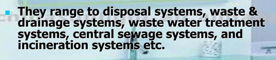 They range to disposal systems, waste &  drainage systems, waste water treatment systems, central sewage