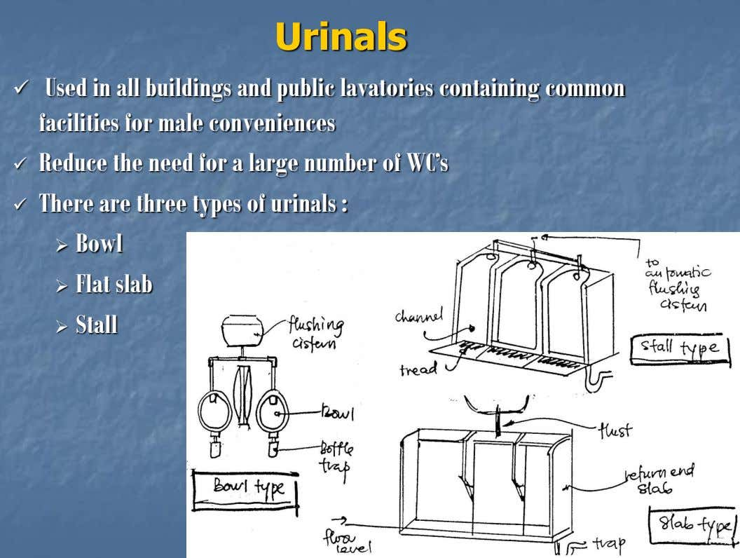 Urinals  Used in all buildings and public lavatories containing common facilities for male conveniences Reduce