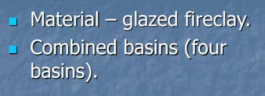 Material – glazed fireclay.  Combined basins (four  basins).