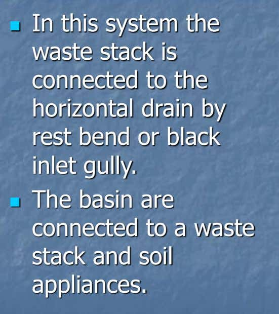 In this system the  waste stack is connected to the horizontal drain by rest bend