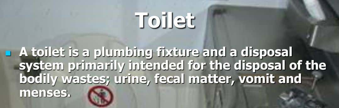 Toilet  A toilet is a plumbing fixture and a disposal system primarily intended for the