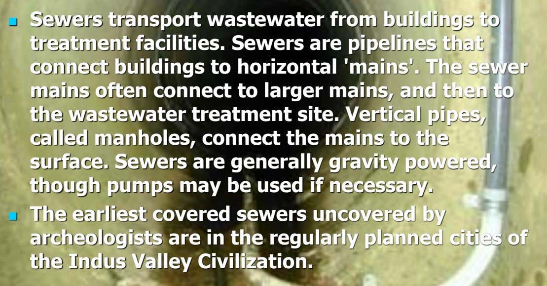  Sewers transport wastewater from buildings to treatment facilities. Sewers are pipelines that connect buildings to