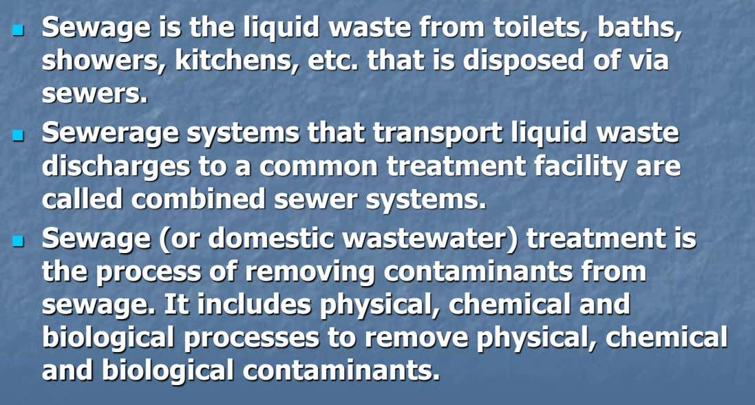  Sewage is the liquid waste from toilets, baths, showers, kitchens, etc. that is disposed of