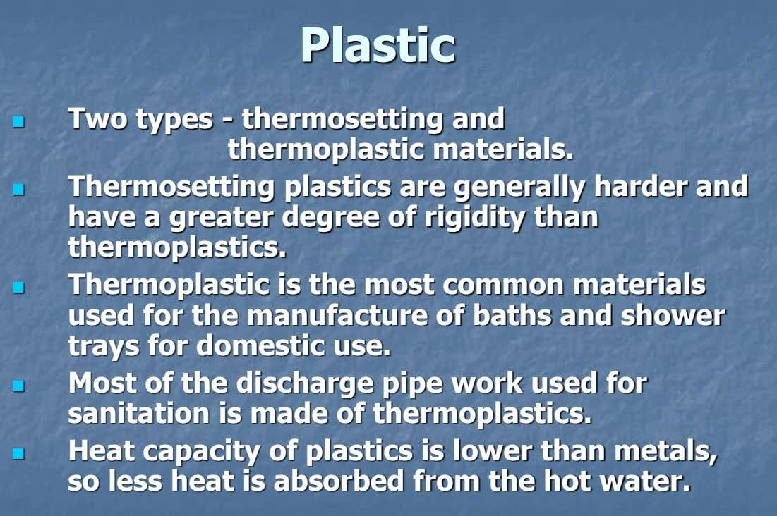 Plastic  Two types - thermosetting and thermoplastic materials.  Thermosetting plastics are generally harder and