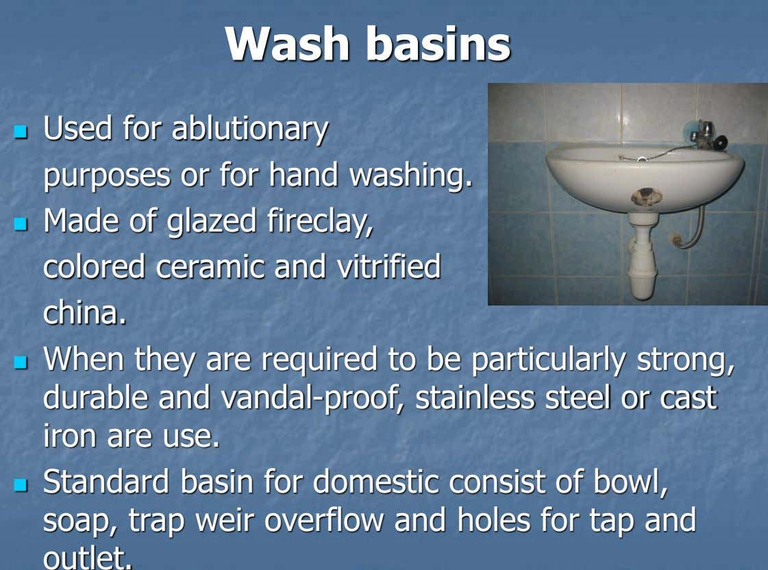 Wash basins Used for ablutionary  purposes or for hand washing.  Made of glazed fireclay,