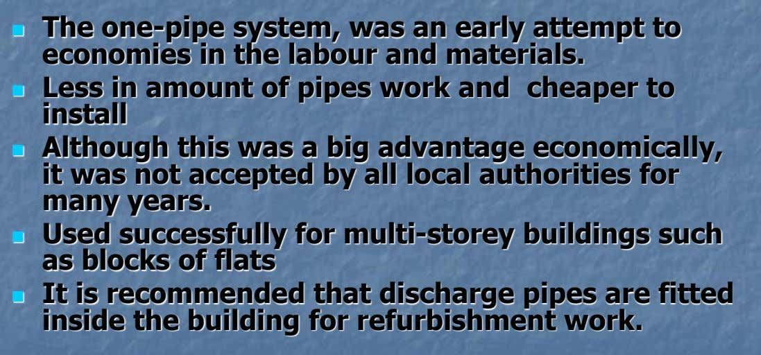 The one-pipe system, was an early attempt to  economies in the labour and materials. 